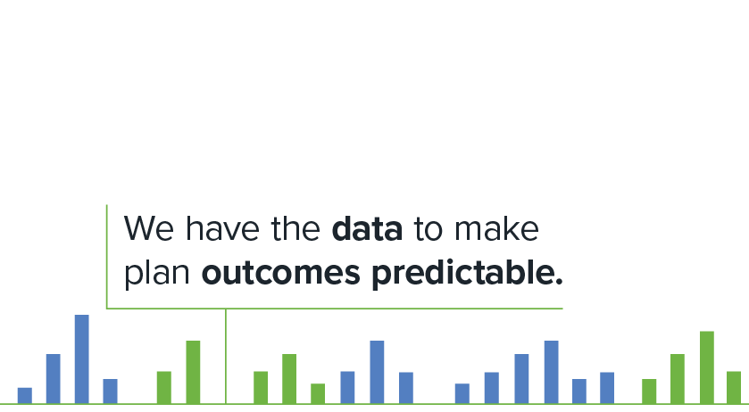 """We have the data to make plan outcomes predictable."""""""